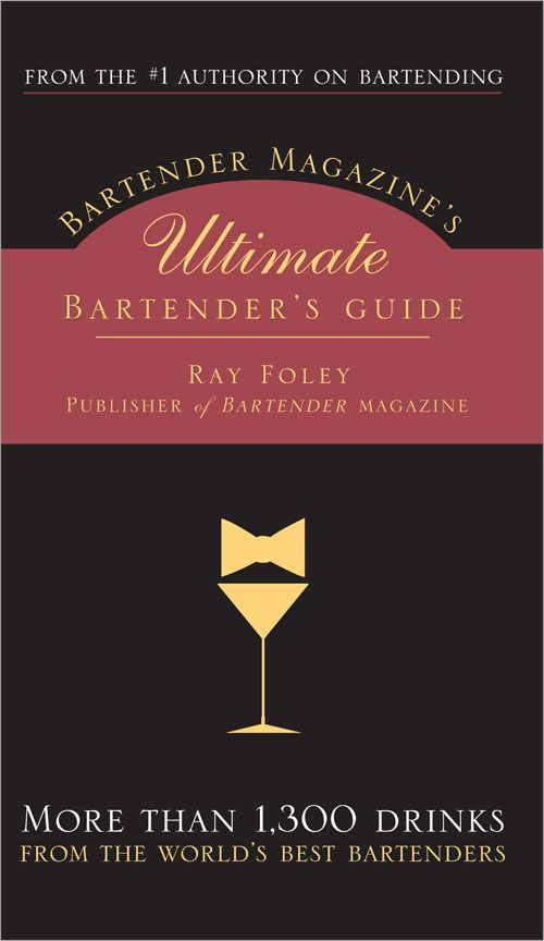 Bartender Magazine's Ultimate Bartender's Guide: More than 1,300 Drinks from the World's Best Bartenders
