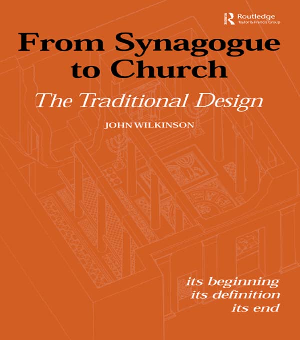 From Synagogue to Church: The Traditional Design Its Beginning,  its Definition,  its End