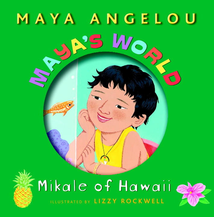 Maya's World: Mikale of Hawaii By: Maya Angelou,Lizzy Rockwell