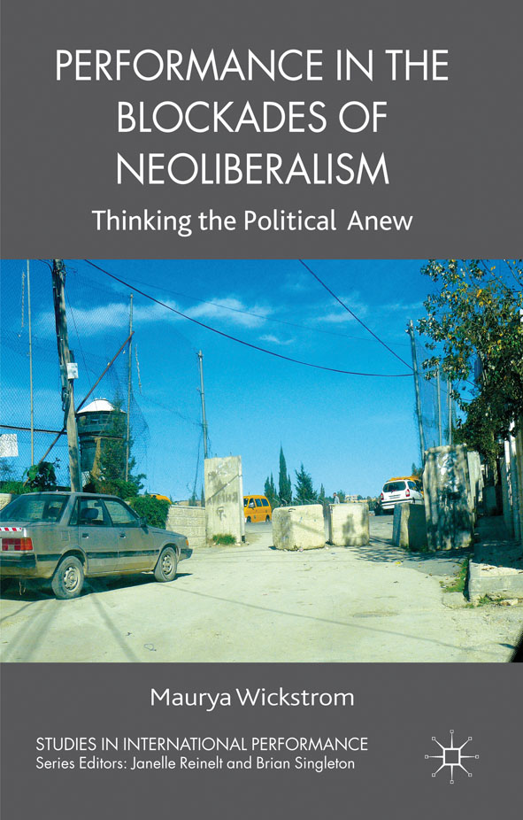 Performance in the Blockades of Neoliberalism Thinking the Political Anew