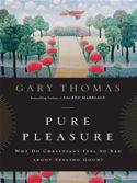 download Pure Pleasure: Why Do Christians Feel So Bad about Feeling Good? book