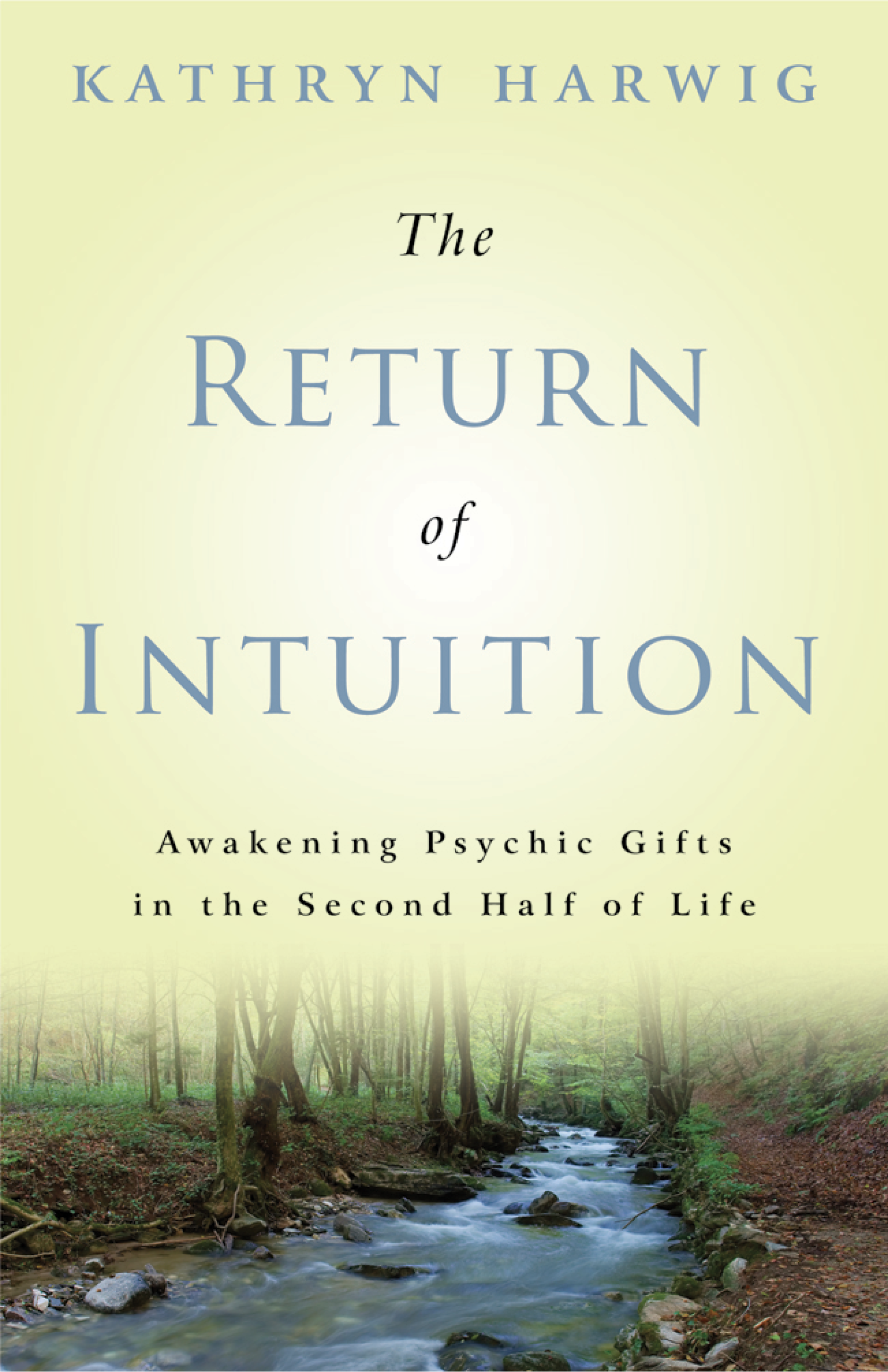 The Return of Intuition: Awakening Psychic Gifts in the Second Half of Life By: Kathryn Harwig