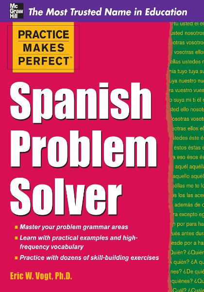 Practice Makes Perfect Spanish Problem Solver By: Eric Vogt
