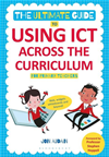 The Ultimate Guide To Using Ict Across The Curriculum (for Primary Teachers): Web, Widgets, Whiteboards And Beyond!
