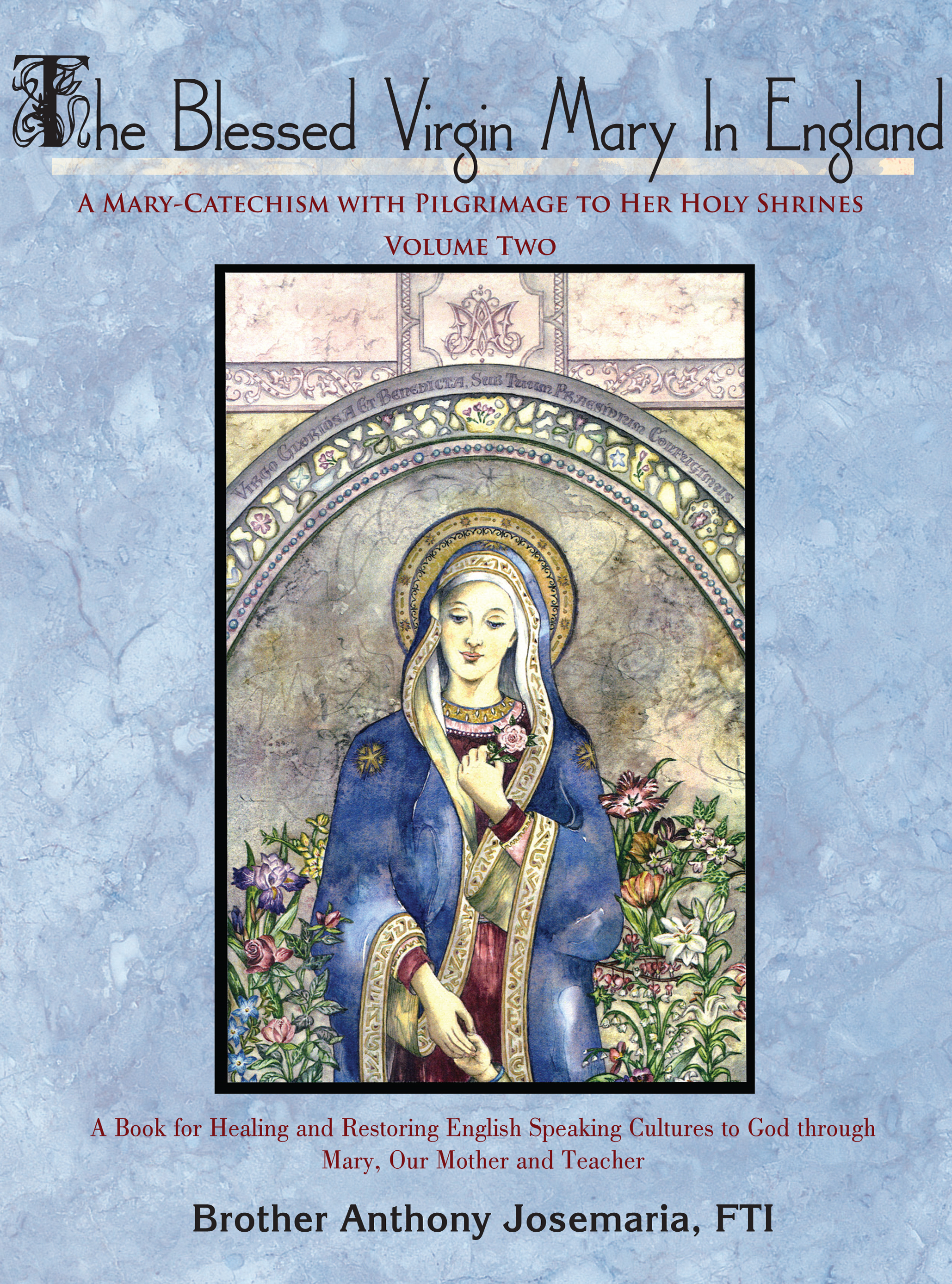The Blessed Virgin Mary In England: Vol. II By: Brother Anthony Josemaria, FTI