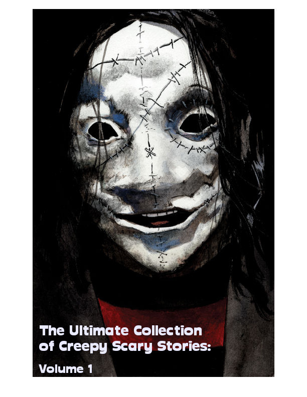 The Ultimate Collection of Creepy Scary Stories: Volume 1