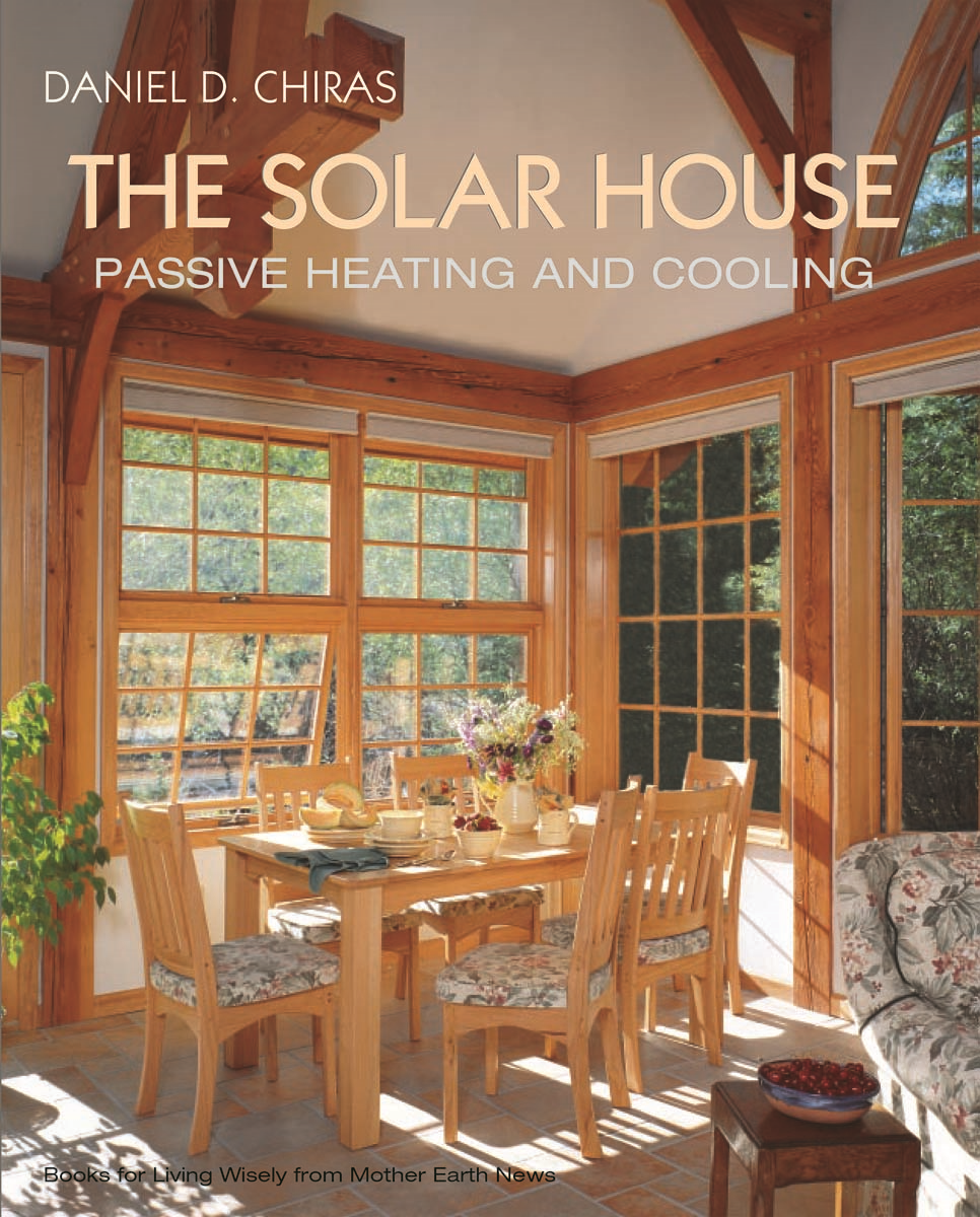 The Solar House: Passive Heating and Cooling By: Daniel D. Chiras