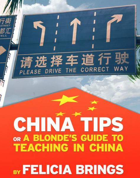 China Tips (or a Blonde's Guide to Teaching in China) By: Felicia Brings