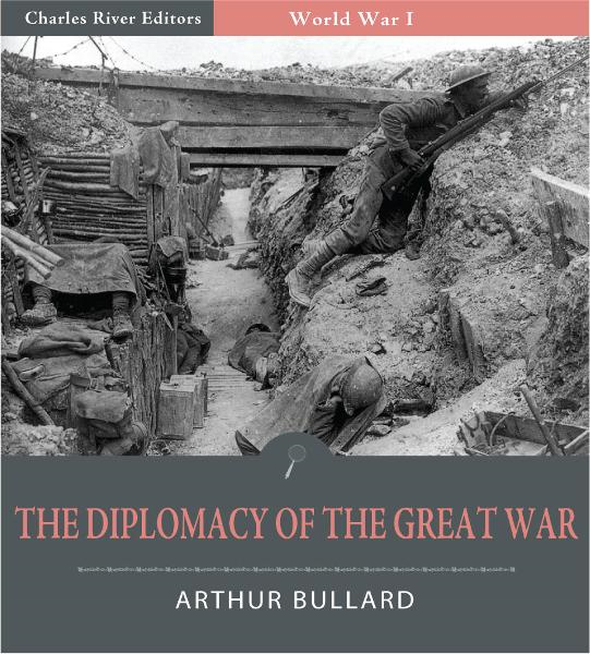 The Diplomacy of the Great War (Illustrated Edition) By: Arthur Bullard