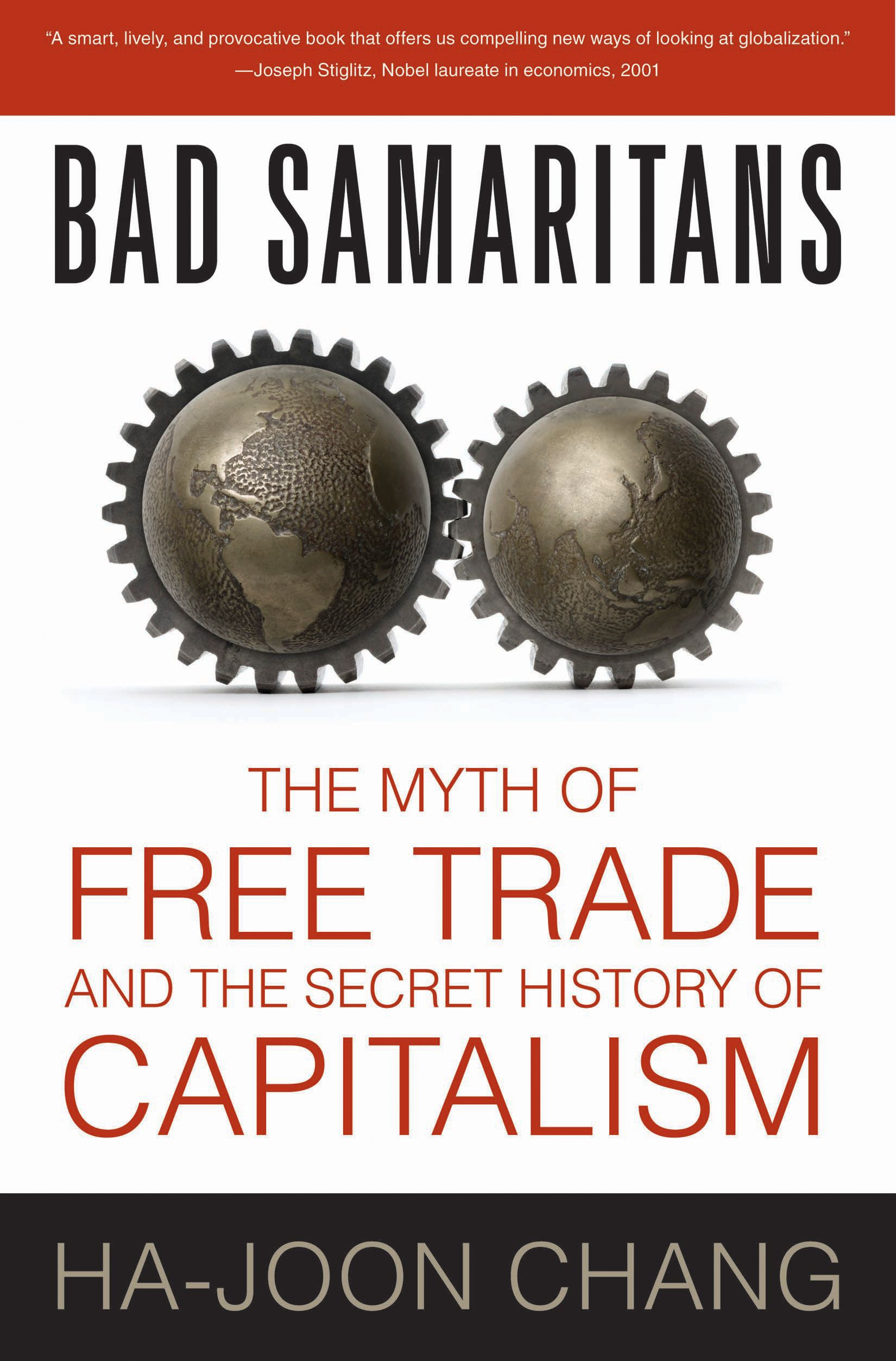 Bad Samaritans: The Myth of Free Trade and the Secret History of Capitalism By: Ha-Joon Chang