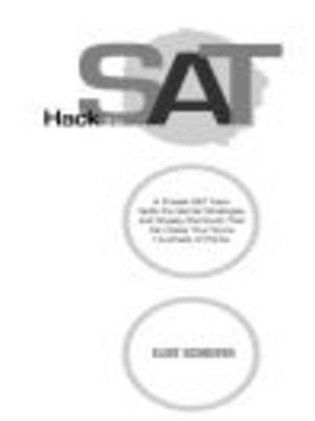Hack the SAT: Strategies and Sneaky Shortcuts That Can Raise Your Score Hundreds of Points By: Eliot Schrefer