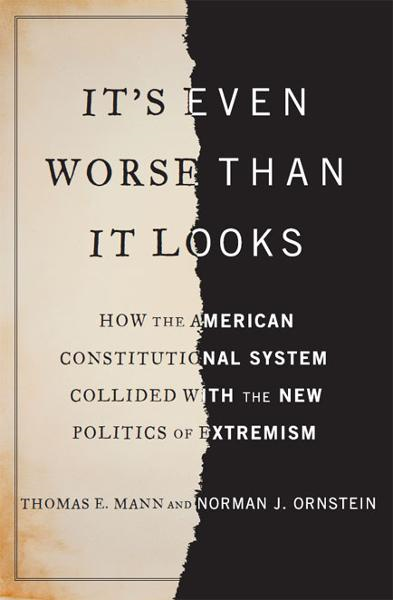 It's Even Worse Than It Looks: How the American Constitutional System Collided With the New Politics of Extremism By: Norman J. Ornstein,Thomas E. Mann