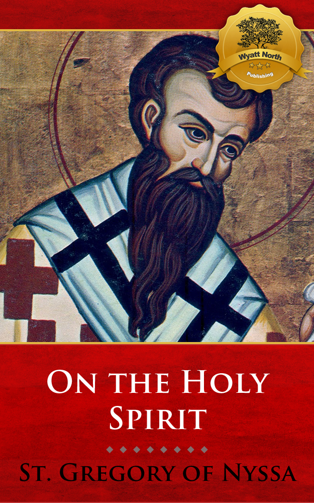 On the Holy Spirit By: St. Gregory of Nyssa, Wyatt North