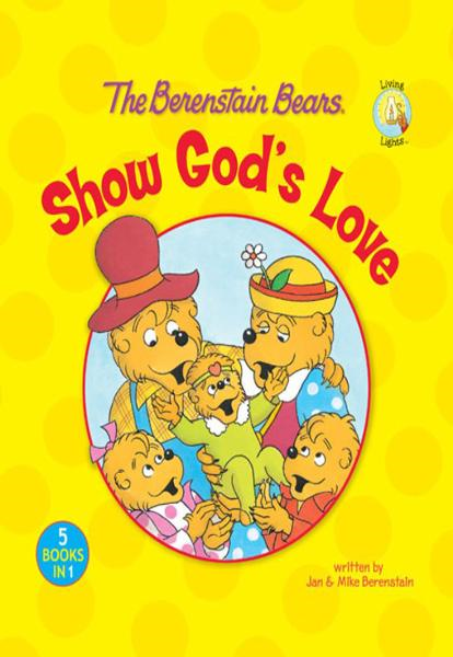 The Berenstain Bears Show God's Love By: Jan & Mike   Berenstain