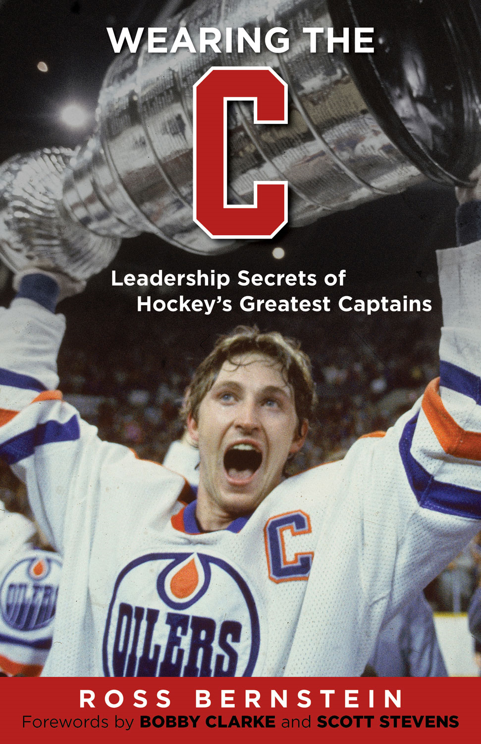 "Wearing the ""C"": Leadership Secrets from Hockey's Greatest Captains By: Ross Bernstein"