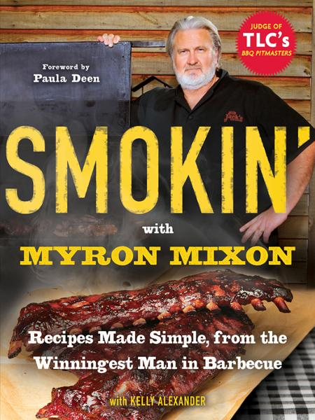 Smokin' with Myron Mixon By: Kelly Alexander,Myron Mixon