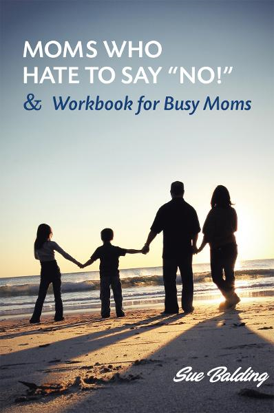 "Moms Who Hate to Say ""NO!"" and Workbook for Busy Moms"