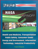 Nasa Spinoff 2012: Health And Medicine, Transportation, Public Safety, Consumer Goods, Energy And Environment, Information Techn