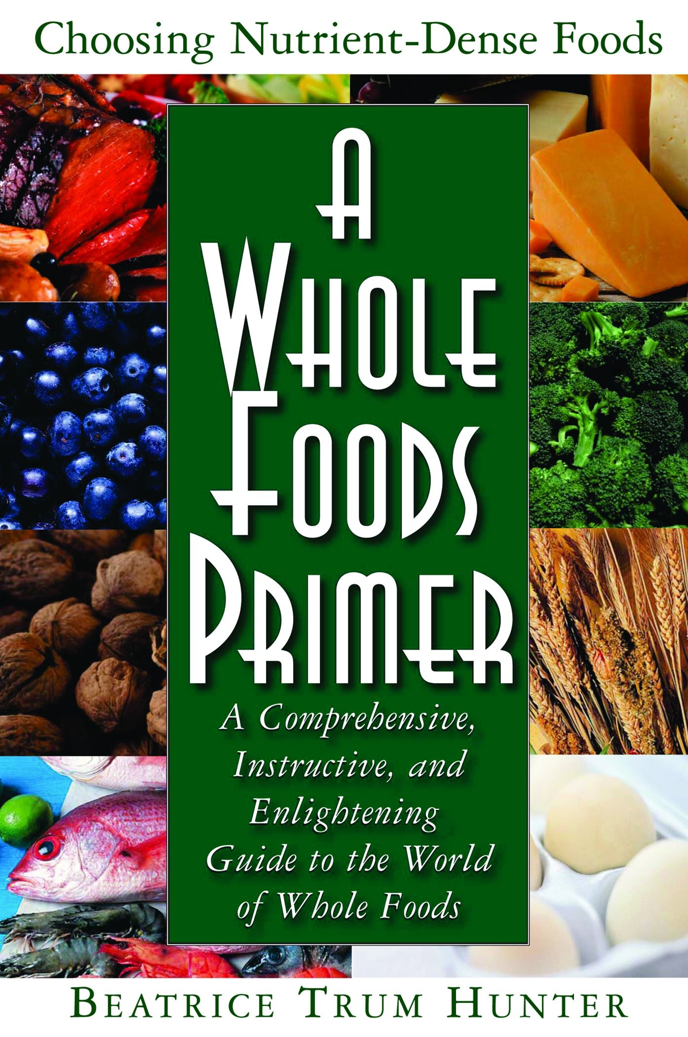 A Whole Foods Primer : A Comprehensive Instructive And Enlightening Guide To The World Of Whole Foods