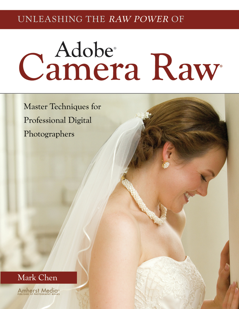 Unleashing the Raw Power of Adobe® Camera Raw®