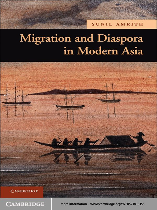 Migration and Diaspora in Modern Asia By: Sunil S. Amrith