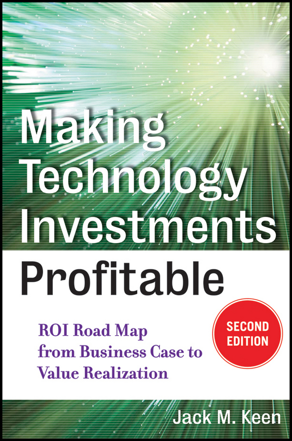 Making Technology Investments Profitable By: Jack M. Keen