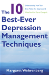 The 10 Best-Ever Depression Management Techniques: Understanding How Your Brain Makes You Depressed And What You Can Do To Chang