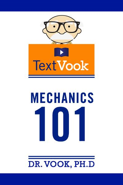 Mechanics 101: The TextVook By: Dr. Vook Ph.D