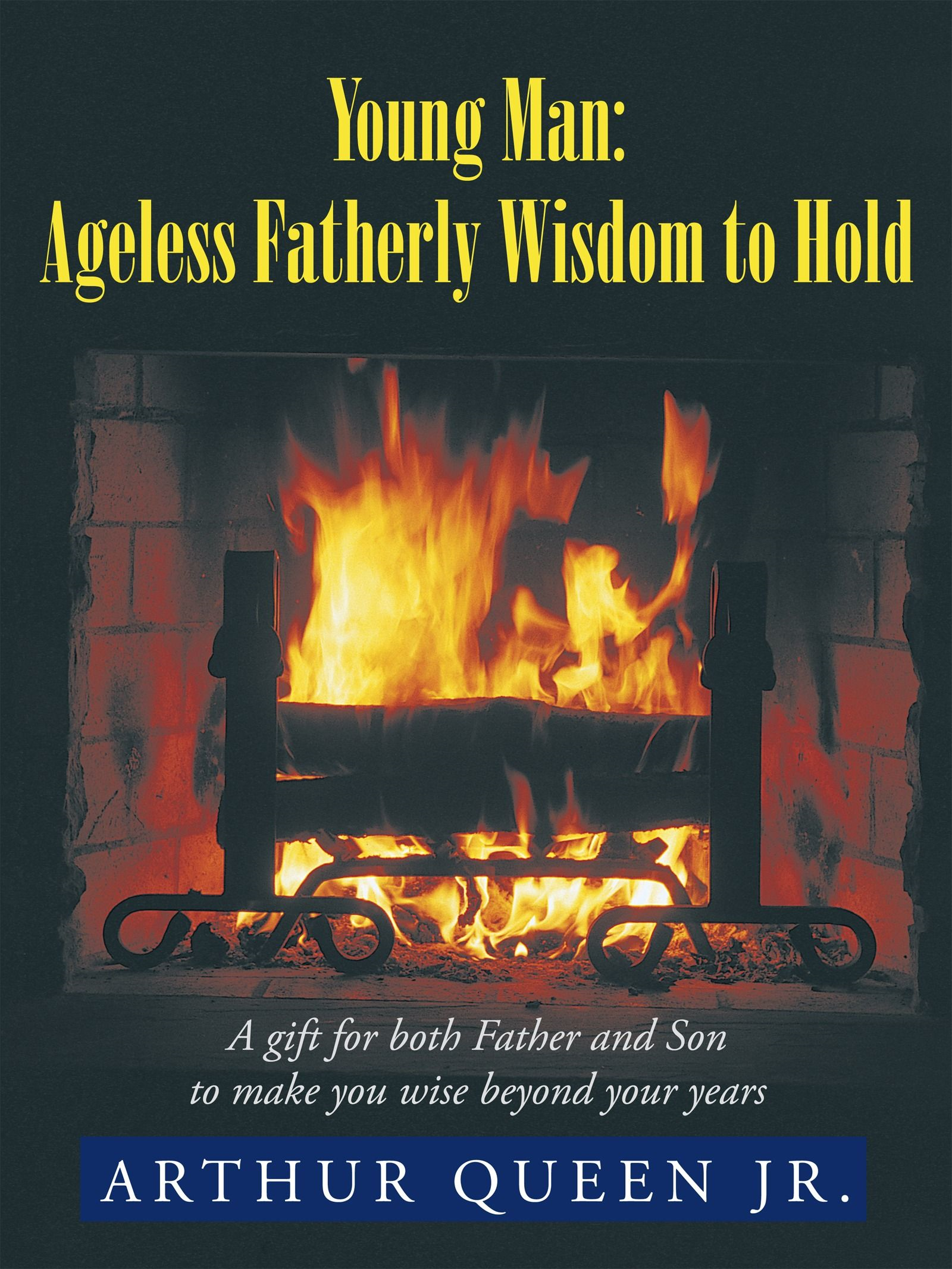 Young Man: Ageless Fatherly Wisdom To Hold