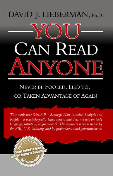 You Can Read Anyone: Never Be Fooled, Lied to, or Taken Advantage of Again By: David J. Lieberman. Ph.D.