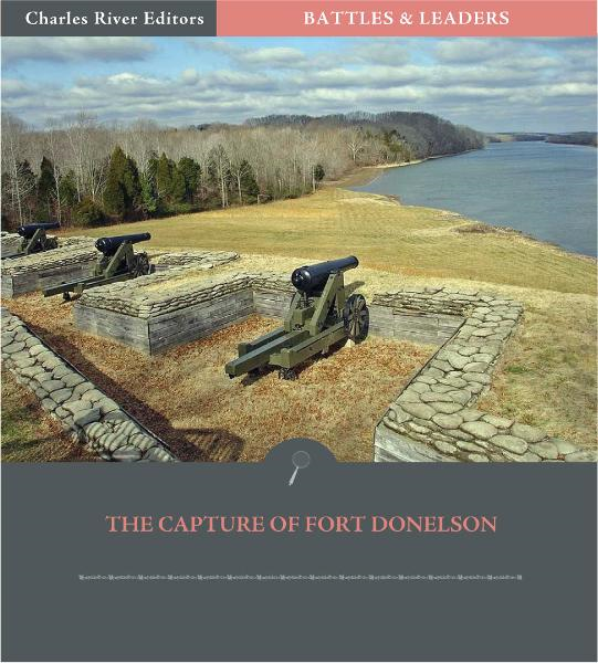 Battles & Leaders of the Civil War: The Capture of Fort Donelson