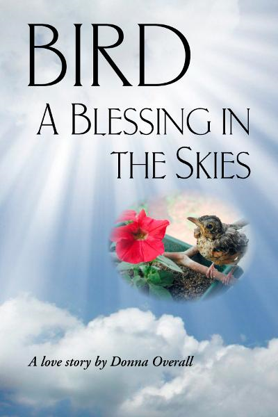 Bird: A Blessing in the Skies By: Donna Overall