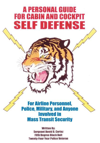A Personal Guide for Cabin & Cockpit Self Defense By: Sergeant David D. Cortez