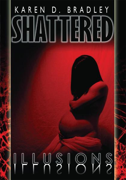 Shattered Illusions By: Karen D. Bradley