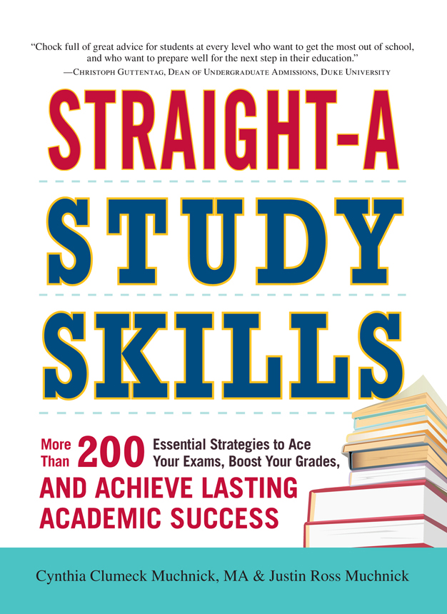 Straight-A Study Skills: More Than 200 Essential Strategies to Ace Your Exams, Boost Your Grades, and Achieve Lasting Academic Success By: Cynthia Clumeck Muchnick,Justin Ross Muchnick