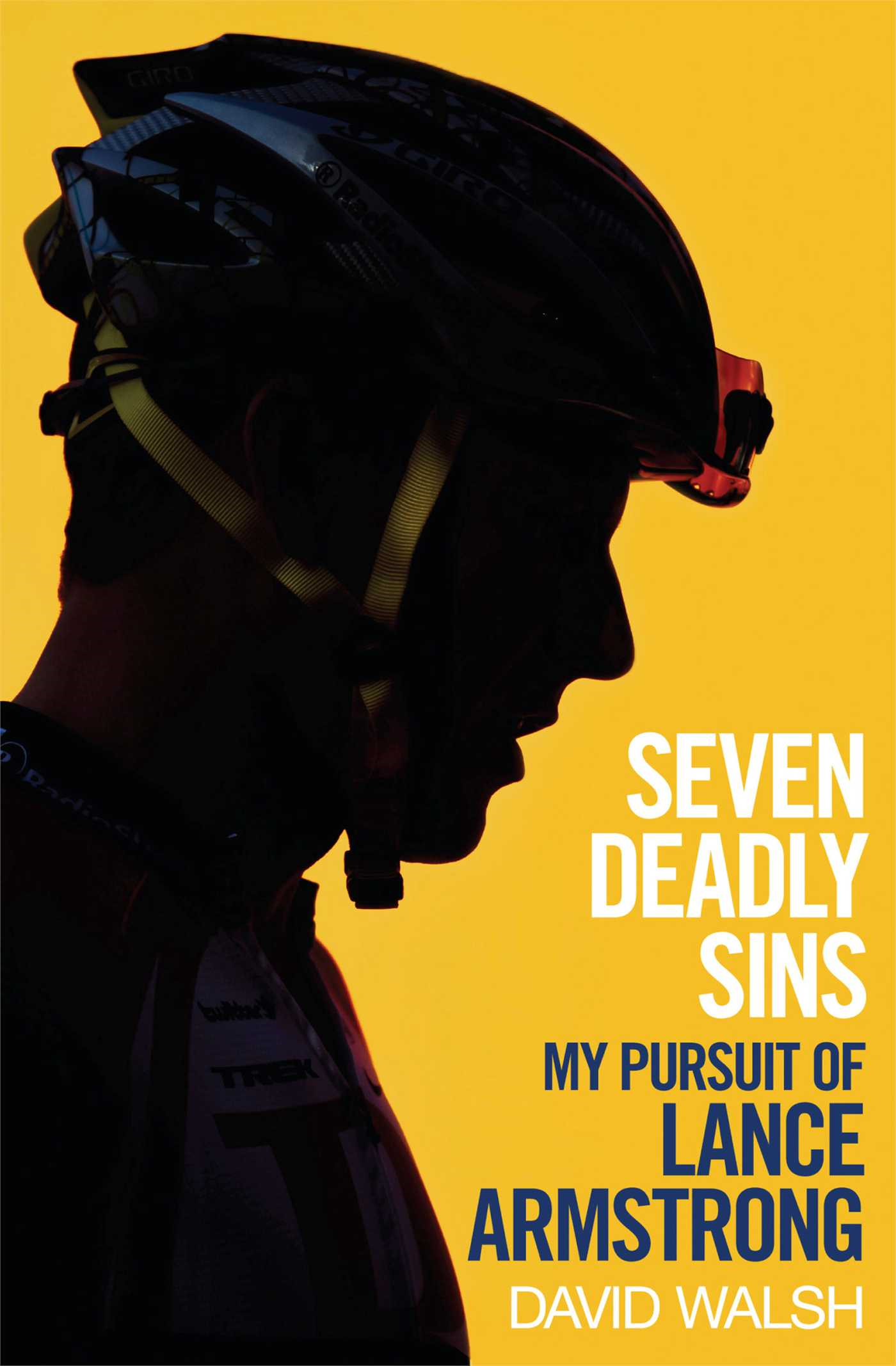 Seven Deadly Sins My Pursuit of Lance Armstrong