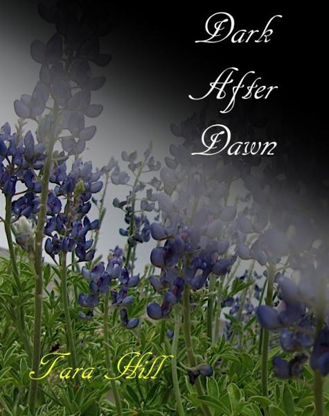 Dark After Dawn By: Tara Hill