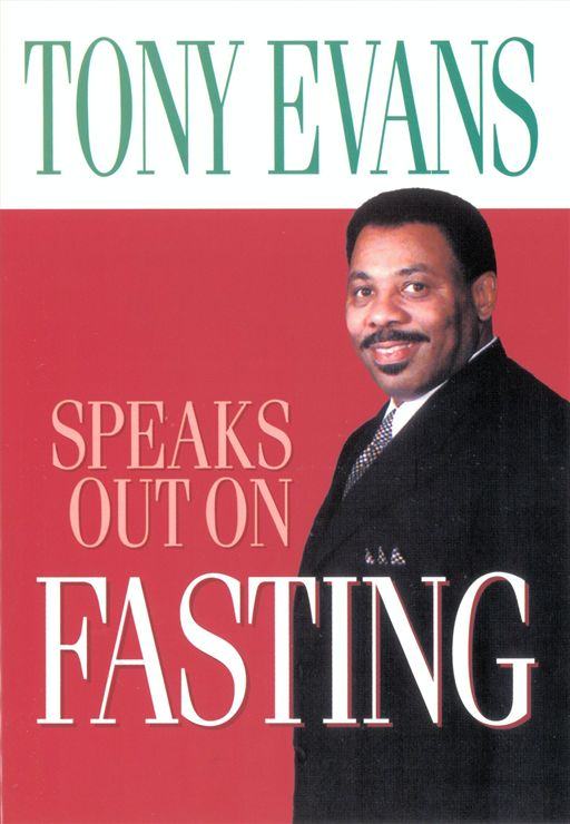 Tony Evans Speaks Out on Fasting By: Tony Evans