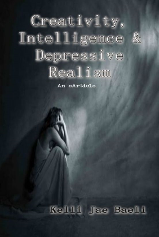 Creativity, Intelligence & Depressive Realism By: Kelli Jae Baeli