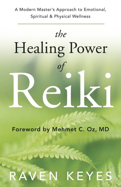 The Healing Power of Reiki: A Modern Master's Approach to Emotional, Spiritual & Physical Wellness