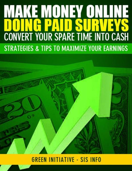 Make Money Online Doing Paid Surveys: Convert Your Spare Time Into Cash - Strategies & Tips to Maximize Your Earnings