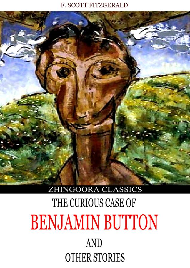 Francis Scott Fitzgerald - The Curious Case  Of  Benjamin Button  And  Other Six Stories