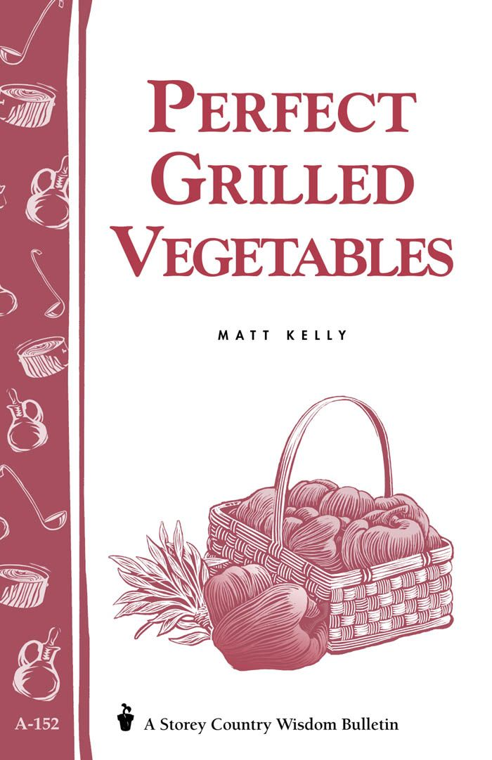 Perfect Grilled Vegetables By: Matt Kelly