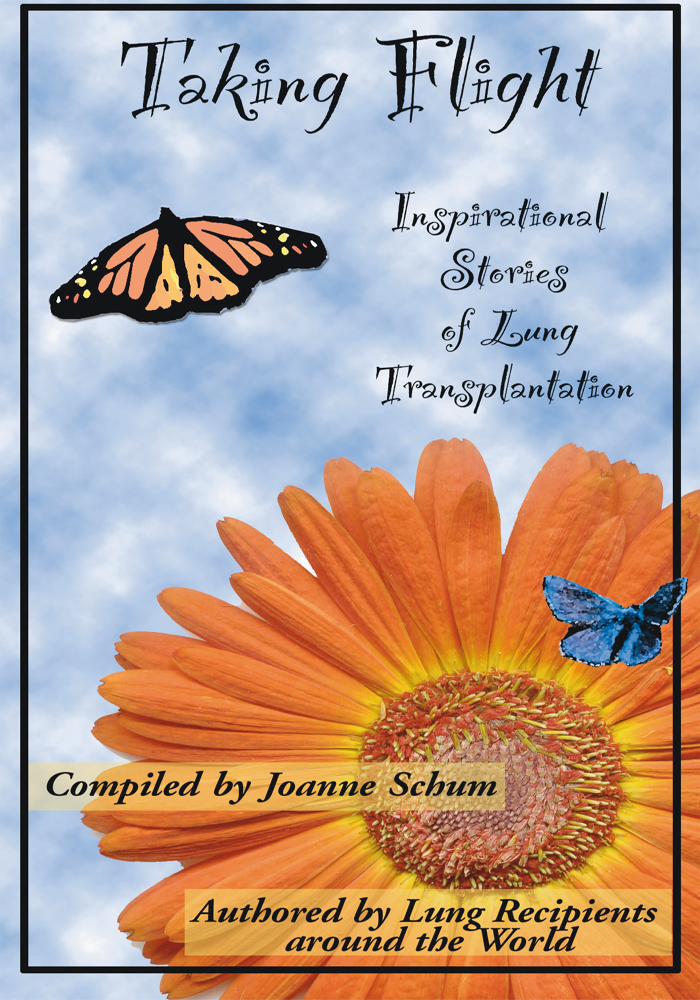 Taking Flight: Inspirational Stories of Lung Transplantation By: Joanne Schum