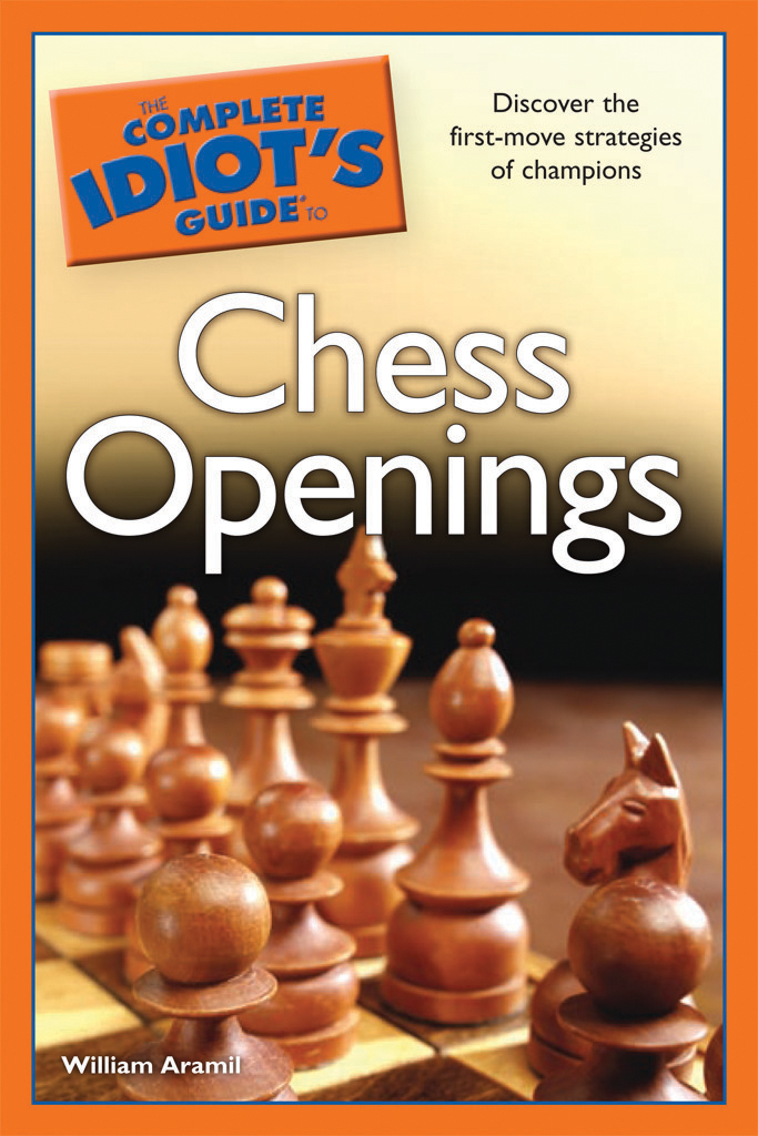 The Complete Idiot's Guide to Chess Openings By: William Aramil