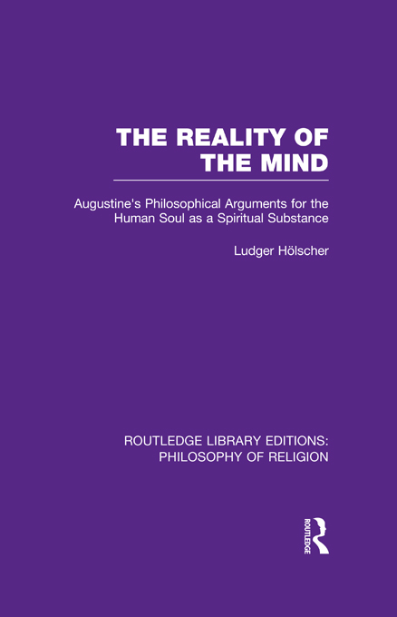 The Reality of the Mind St Augustine's Philosophical Arguments for the Human Soul as a Spiritual Substance