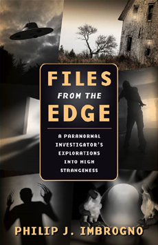Files From the Edge: A Paranormal Investigator?s Explorations into High Strangeness