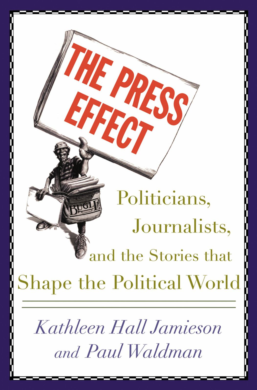 The Press Effect:Politicians, Journalists, and the Stories that Shape the Political World