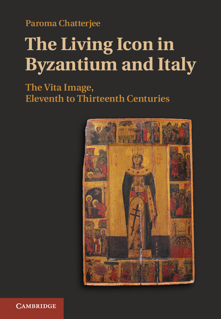 The Living Icon in Byzantium and Italy The Vita Image,  Eleventh to Thirteenth Centuries