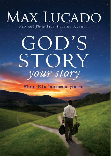 God's Story, Your Story By: Max   Lucado